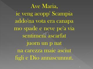 Ave Maria,  ie veng acopp Scampia  addona vota era canapa  mo spade e neve pea via  sentiment ascarfat  juorn un p nat