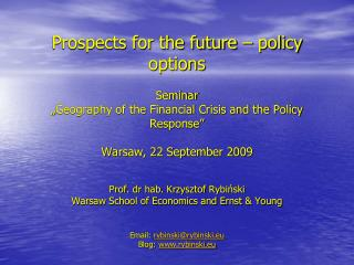 Prospects for the future   policy options  Seminar   Geography of the Financial Crisis and the Policy Response   Warsaw,