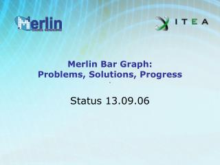 Merlin Bar Graph: Problems, Solutions, Progress