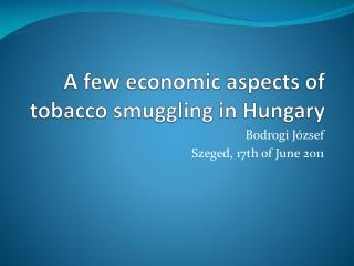 A few economic aspects of tobacco smuggling in Hungary