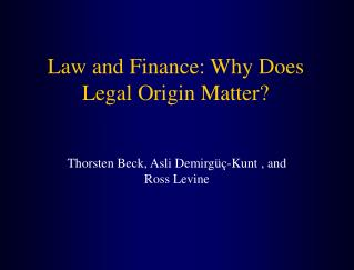 Law and Finance: Why Does Legal Origin Matter