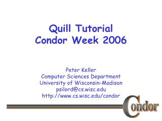Quill Tutorial Condor Week 2006