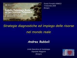 Strategie diagnostiche ed impiego delle risorse  nel mondo reale  Andrea Rubboli   Unit  Operativa di Cardiologia Ospeda