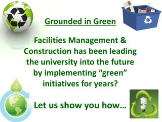Grounded in Green  Facilities Management  Construction has been leading the university into the future by implementing