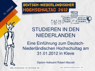 STUDIEREN IN DEN NIEDERLANDEN  Eine Einf hrung zum Deutsch-Niederl ndischen Hochschultag am 31.01.2012 in Kleve  Diplom-