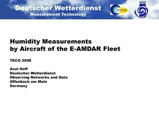 Humidity Measurements  by Aircraft of the E-AMDAR Fleet  TECO 2008  Axel Hoff Deutscher Wetterdienst Observing Networks