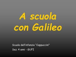 A scuola con Galileo   Scuola dell infanzia  Cappuccini   Sez. 4 anni - GUFI