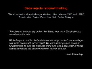 Dada rejects rational thinking   Dada arrived in almost all major Western cities between 1916 and 1922