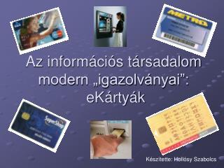 Az inform ci s t rsadalom  modern  igazolv nyai :  eK rty k