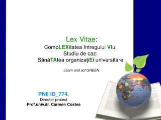Lex Vitae:  CompLEXitatea  ntregului VIu.  Studiu de caz:  SanaTAtea organizatiEi universitare  Learn and act GREEN