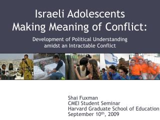 Israeli Adolescents  Making Meaning of Conflict:   Development of Political Understanding amidst an Intractable Conflict