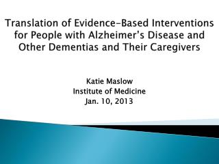 Translation of Evidence-Based Interventions for People with Alzheimer s Disease and Other Dementias and Their Caregivers