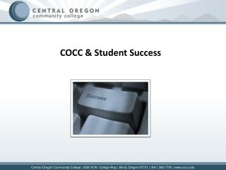 Central Oregon Community College  2600 N.W. College Way  Bend, Oregon 97701  541 383-7700  cocc