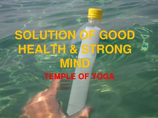 SOLUTION OF GOOD HEALTH  STRONG MIND