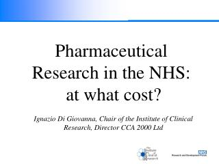 Pharmaceutical Research in the NHS:  at what cost
