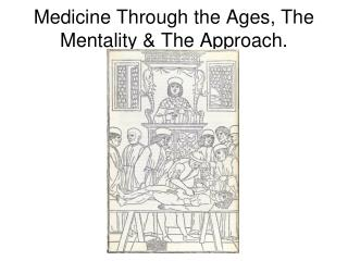 Medicine Through the Ages, The Mentality  The Approach.