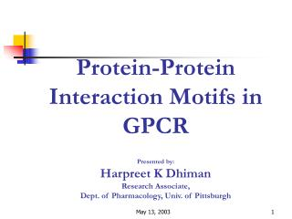 Protein-Protein Interaction Motifs in GPCR  Presented by: Harpreet K Dhiman Research Associate, Dept. of Pharmacology, U