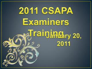 2011 CSAPA  Examiners Training