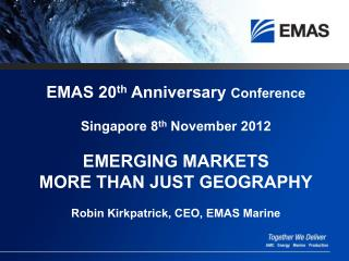 EMAS 20th Anniversary Conference  Singapore 8th November 2012  EMERGING MARKETS MORE THAN JUST GEOGRAPHY  Robin Kirkpatr