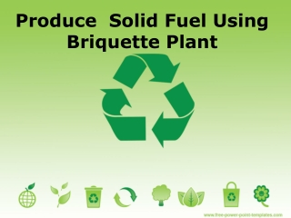 Produce  Solid Fuel Using Briquette Plant