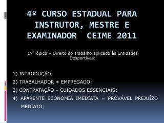 4  Curso Estadual para Instrutor, Mestre e Examinador  CEIME 2011