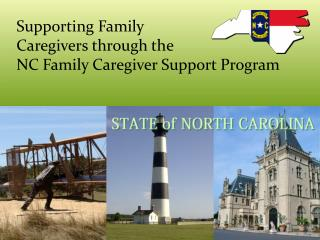 Supporting Family  Caregivers through the  NC Family Caregiver Support Program