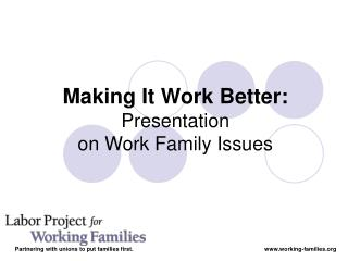 Making It Work Better: Presentation on Work Family Issues