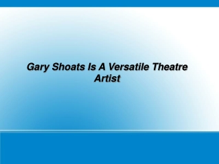 Gary Shoats Is A Versatile Theatre Artist