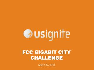 FCC GIGABIT CITY CHALLENGE  March 27, 2013