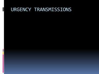 URGENCY TRANSMISSIONS