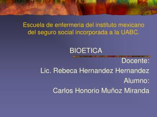 Escuela de enfermeria del instituto mexicano del seguro social incorporada a la UABC.