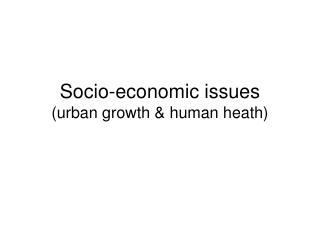 Socio-economic issues urban growth  human heath