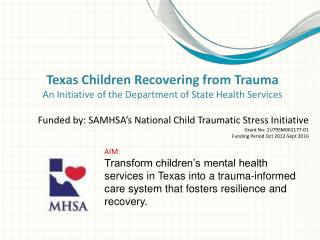 Texas Children Recovering from Trauma An Initiative of the Department of State Health Services  Funded by: SAMHSA s Nati