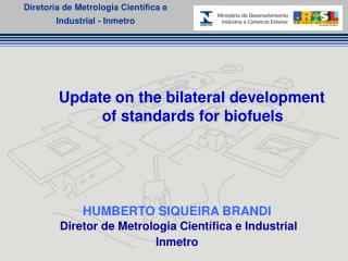Update on the bilateral development  of standards for biofuels