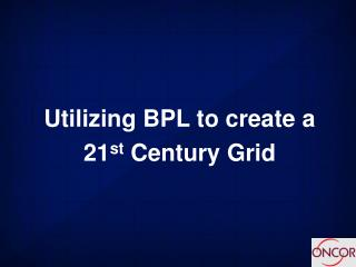 Utilizing BPL to create a  21st Century Grid