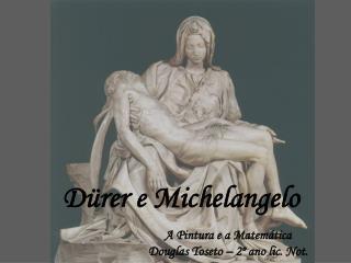 D rer e Michelangelo