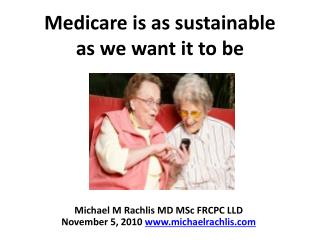 Medicare is as sustainable  as we want it to be