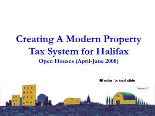 Creating A Modern Property Tax System for Halifax Open Houses April-June 2008
