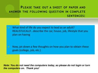 Please take out a sheet of paper and answer the following question in complete sentences: