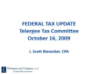FEDERAL TAX UPDATE Telergee Tax Committee October 16, 2009