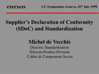 Supplier s Declaration of Conformity SDoC and Standardization  Michel de Vecchis Director, Standardization Telecom Produ