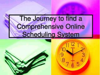 The Journey to find a Comprehensive Online Scheduling System
