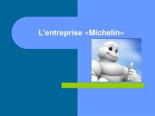 L entreprise  Michelin