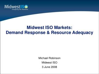 Midwest ISO Markets: Demand Response  Resource Adequacy