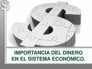 IMPORTANCIA DEL DINERO EN EL SISTEMA ECON MICO.