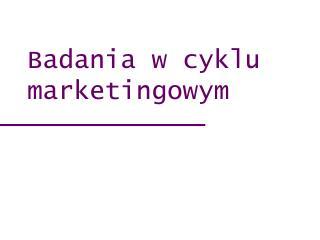 Badania w cyklu marketingowym