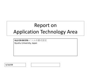 Report on  Application Technology Area