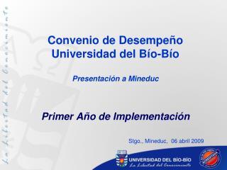 Convenio de Desempe o Universidad del B o-B o  Presentaci n a Mineduc   Primer A o de Implementaci n