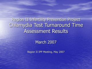 Region II Infertility Prevention Project Chlamydia Test Turnaround Time Assessment Results