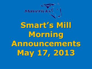 Smart s Mill Morning Announcements May 17, 2013